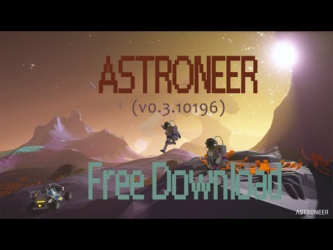 How To Download ASTRONEER (v0 3 10196) For Free (2017) - YouTube