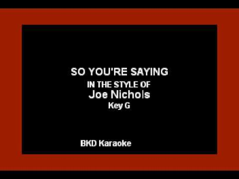 Do You're Saying (In the Style of Joe Nichols) (Karaoke with Lyrics)