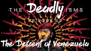 The Deadly Isms   Episode 2: The Descent of Venezuela