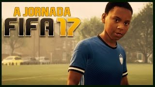 A jornada comeÇa!!! - fifa 17 - the journey - gameplay parte #1