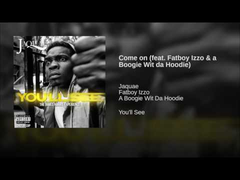 Come on (feat. Fatboy Izzo & a Boogie Wit da Hoodie)