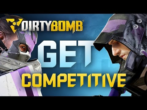 Dirty Bomb: Get Competitive