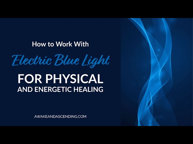 How to work with electric blue light energy for healing in the physical and energetic body.