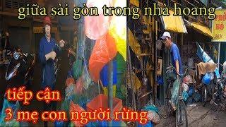 Tiếp Cận Ba Mẹ Con Người Rừng Sống Biệt Lập Với Xã Hội Ngay Trung Tâm Sài Gòn