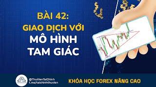 Bài 42: Hướng Dẫn Giao Dịch Forex Với Mô Hình Tam Giác | Đầu Tư Forex Nâng Cao | Học Forex Online
