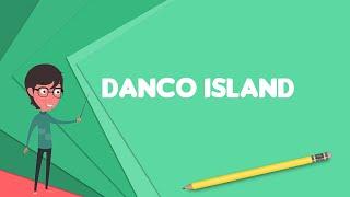 What is Danco Island? Explain Danco Island, Define Danco Island, Meaning of Danco Island