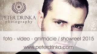 Peter Drinka / foto - video - animácie / showreel 2015