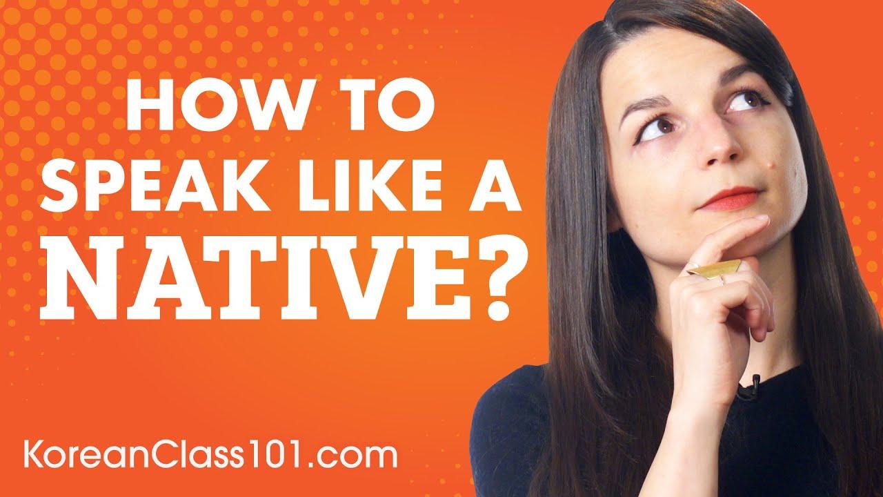 3 Tips for Speaking Korean Like a Native