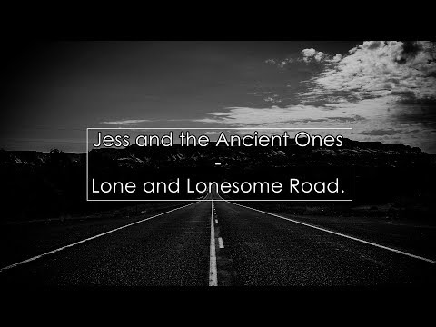 Jess and the Ancient Ones - Lone and Lonesome Road (Lyrics / Letra)
