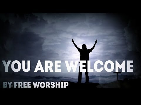 Free Worship - You Are Welcome Lyric Video