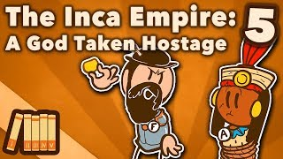 The Inca Empire - A God Taken Hostage - Extra History - #5