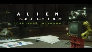 Alien Isolation Corporate Lockdown Funny Out takes & my 1st serious attempt