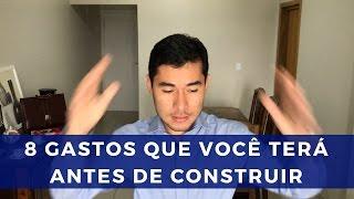 8 GASTOS QUE VOCÊ TERÁ ANTES DE CONSTRUIR | MARCELO AKIRA | 5 de 500