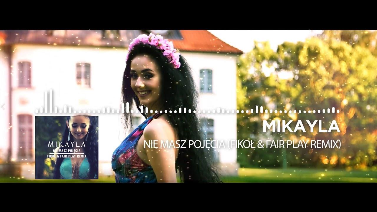 MIKAYLA- Nie masz pojęcia (Fikoł & Fair Play Remix)