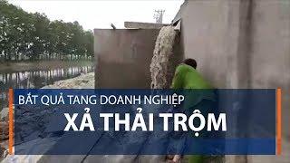 Bắt quả tang công ty Trung Quốc xả thải trộm | VTC1
