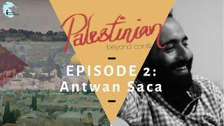 "Ep 2: Featuring Antwan Saca - ""Palestinian: Beyond Conflict"""