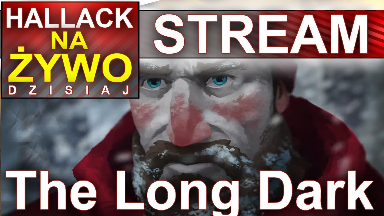 Hallack na żywo – The long dark – nowa przygoda :)