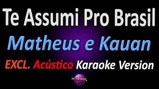 Baixar TE ASSUMI PRO BRASIL (Karaoke Version) - Matheus e Kauan (Acústico)