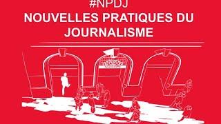 #NPDJ, NOUVELLES PRATIQUES DU JOURNALISME, ÉDITION 2019, 2eme partie