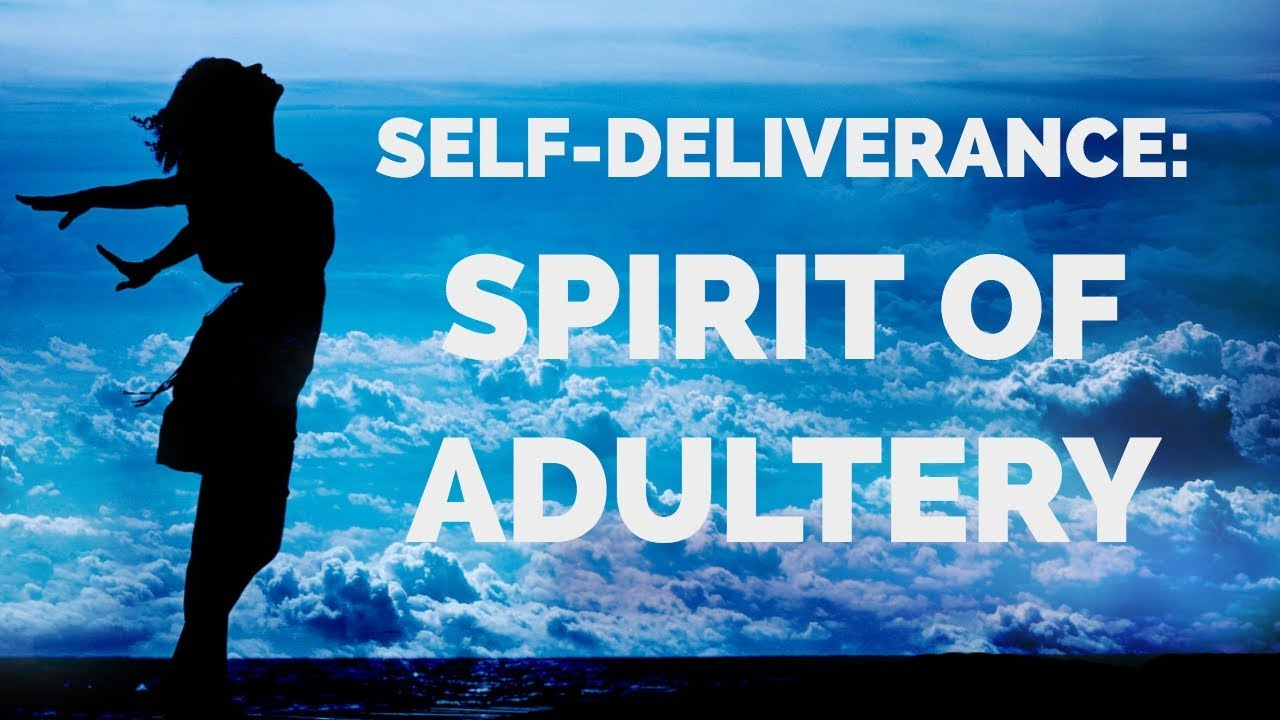 Deliverance from the: Spirit of Adultery | Self-Deliverance Prayers