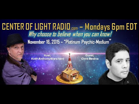"CENTER OF LIGHT RADIO - Chris Medina: ""Platinum, Psychic-Medium"""