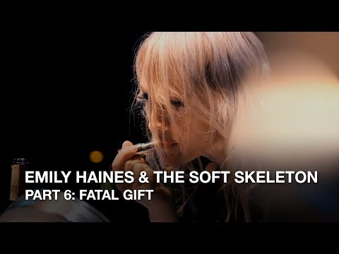 Emily Haines & The Soft Skeleton | Part 6: Fatal Gift