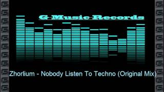Zhorlium - Nobody Listen To Techno (Original Mix)