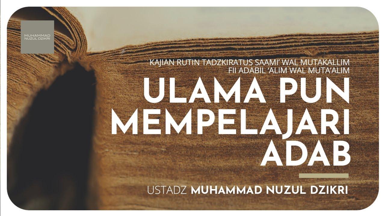 04. ULAMA PUN MEMPELAJARI ADAB - Ustadz Muhammad Nuzul Dzikri