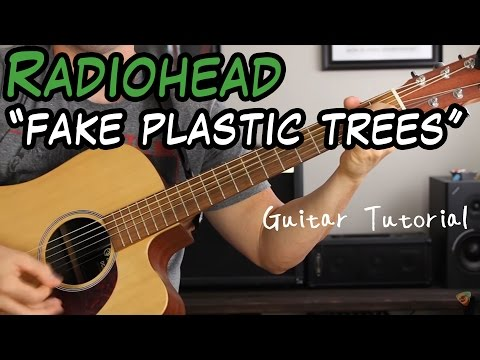 Radiohead -  Fake Plastic Trees - Guitar Lesson