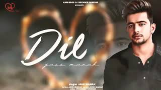 Dil : [full song] Jass Manak | Satti Dhillon | Latest punjabi songs 2018