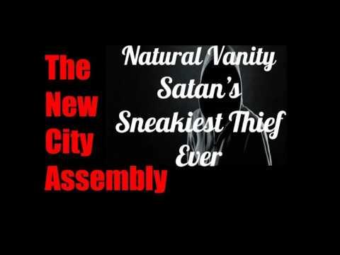 Natural Vanity: Satan's Sneakiest Thief