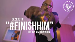 Daz Exotic - #FinishHim (Official Video) | Dir. By @aSoloVision