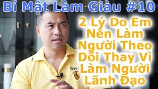 Bí Mật Làm Giàu #10 - 2 Lý Do Em Nên Làm Người Theo Dõi Thay Vì Làm Người Lãnh Đạo - By Tai Zen