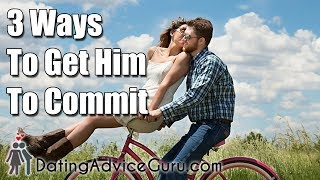 3 Ways to Get Him to Commit - Men and Commitment advice