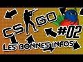 LES BONNES INFOS  - CS:GO #02