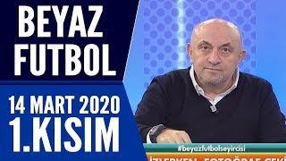 Beyaz Futbol 14 Mart 2020 Kısım 1/4 -Beyaz TV