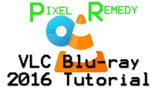 How to Get VLC to play Blu-rays in Windows (VLC 2.2.2+)