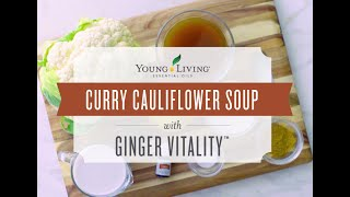 Curry Cauliflower Soup with Ginger Vitality | Young Living