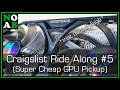 Super Cheap GPU Pickup - Craigslist Ride Along #5