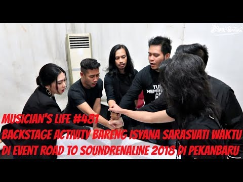 MUSICIAN'S LIFE #481 | BACKSTAGE ACTIVITY ISYANA SARASVATI DI ROAD TO SOUNDRENALINE 2018 PEKANBARU