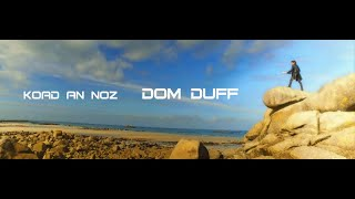 Dom DufF - Koad An Noz [official video]