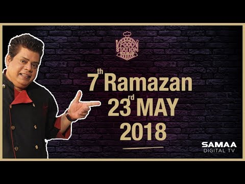Food Station With Chef Gulzar - SAMAA TV- 7th Ramazan