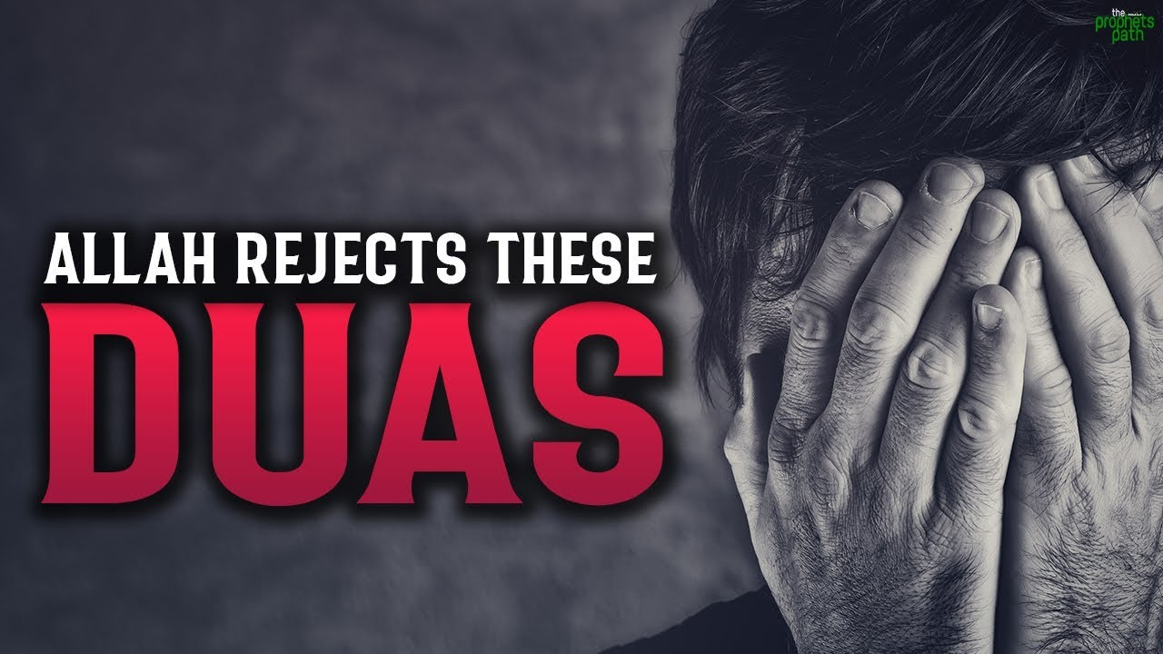 ALLAH WILL REJECT THESE DUAS