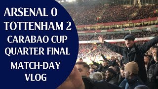Arsenal 0 Tottenham 2 | Carabao Cup Quarter Final | Match-day Vlog