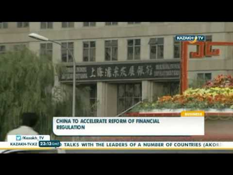 China to accelerate reform of financial regulation - Kazakh TV