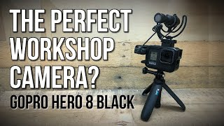 The Perfect Workshop Camera? GoPro HERO 8 Black | TESTED