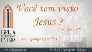 Você tem visto Jesus? (Ap 1:9-20) por Rev. George Canelhas