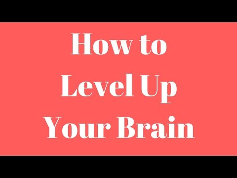 How to Level Up Your Brain? - How to REALLY Increase your Brain Power