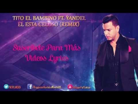Tito El Bambino Ft. Yandel – El Esta Celoso (Remix) (Video Lyrics)