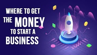 Here is Where To Get The Money To Start a Business